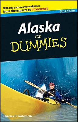 Alaska for Dummies By Wohlforth, Charles P.